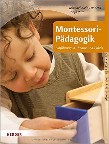 Montessori-Pädagogik: Einführung in Theorie und Praxis (Montessori Praxis)