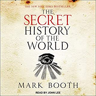 The Secret History of the World                   By:                                                                                                                                 Mark Booth                               Narrated by:                                                                                                                                 John Lee                      Length: 15 hrs and 52 mins     901 ratings     Overall 4.1