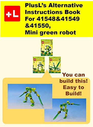 PlusL's Alternative Instruction For 41548&41549&41550,Mini green robot: You can build...