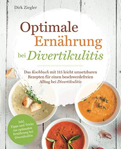 Optimale Ernährung bei Divertikulitis – Das Kochbuch mit 115 leicht umsetzbaren Rezepten für einen beschwerdefreien Alltag bei Divertikulitis