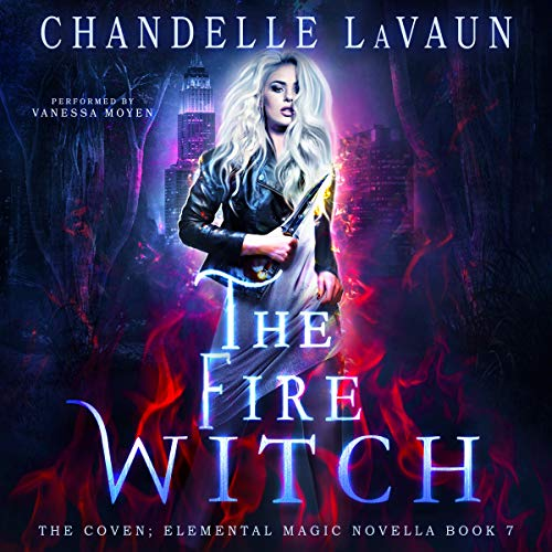 The Fire Witch: The Coven: Elemental Magic Novella, Book 7