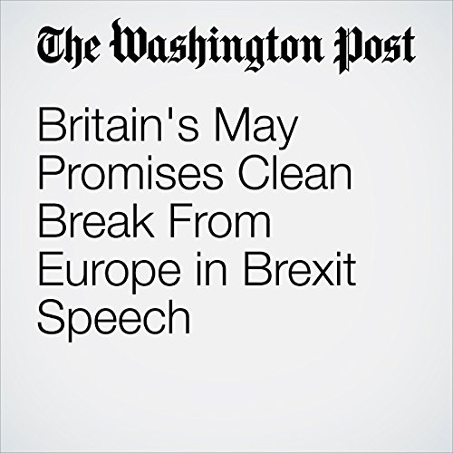 Britain's May Promises Clean Break From Europe in Brexit Speech audiobook cover art
