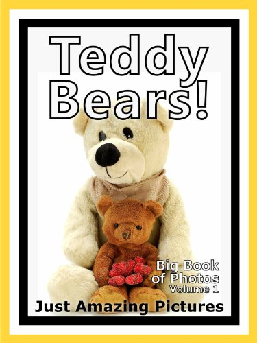 Just Teddy Bear Photos! Big Book of Photographs & Pictures of Teddy Bears, Vol. 1 (English Edition)