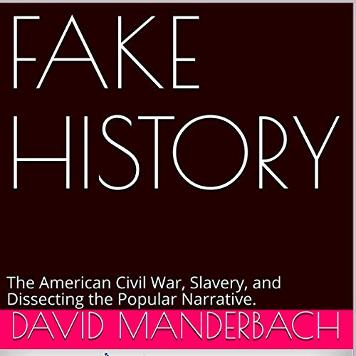 Fake History: The American Civil War, Slavery, and Dissecting the Popular Narrative. audiobook cover art