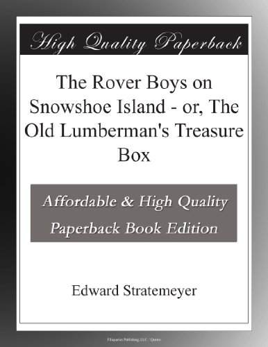 The Rover Boys on Snowshoe Island - or, The Old Lumberman's Treasure Box