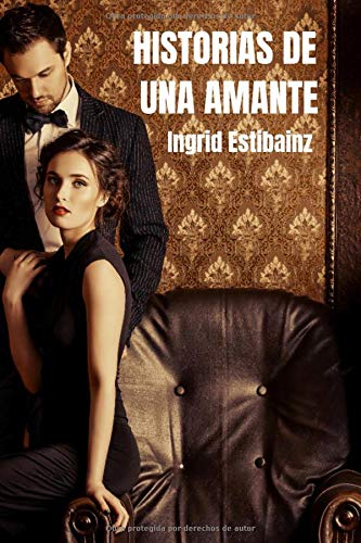 Historias de una amante: Literatura erótica, relatos eróticos.