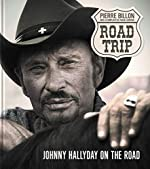 Road-Trip. Johnny Hallyday on the road de Pierre Billon