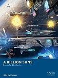 A Billion Suns: Interstellar Fleet Battles (Osprey Wargames)