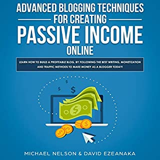 Advanced Blogging Techniques for Creating Passive Income Online: Learn How to Build a Profitable Blog, by Following the Best Writing, Monetization and ... Methods to Make Money as a Blogger Today! audiobook cover art