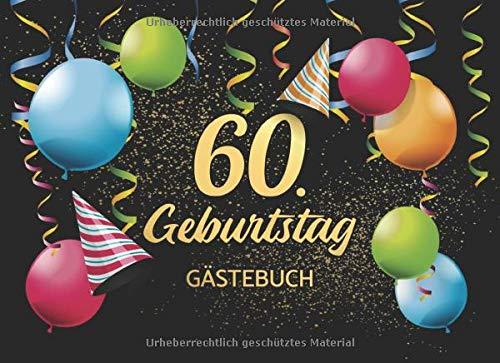 60. Geburtstag Gästebuch: Gästebuch Album - 60 Jahre Geschenkidee Für Glückwünsche - Geschenk...