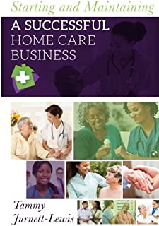 Starting and Maintaining A Successful Home Care Business
