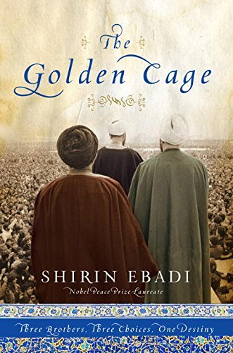 The Golden Cage Three Brothers Three Choices One Destiny The Golden Cage Three Brothers Three Choices One Destiny By Ebadi Shirin Author Apr 2011 Hardcover