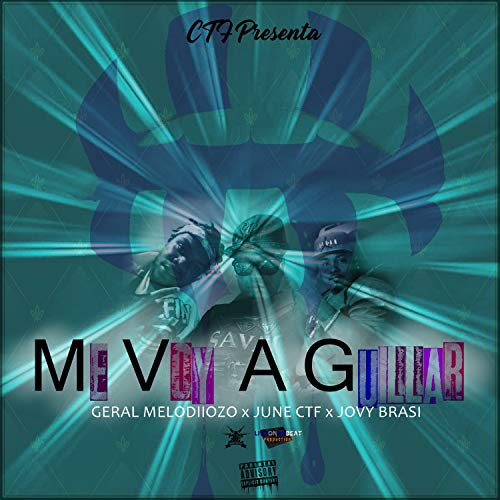 Me Voy a Guillar (feat. Geral Melodiiozo, June CTF & Jovy Brasi) [Explicit]