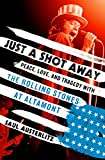 Just a Shot Away: Peace, Love, and Tragedy with the Rolling Stones at Altamont (English Edition)