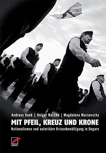 Mit Pfeil, Kreuz und Krone: Nationalismus und autoritäre Krisenbewältigung in Ungarn
