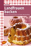 Landfrauen backen: Rezepte und Geschichten aus Baden-Württemberg