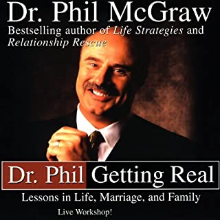 Dr. Phil Getting Real     Lessons in Life, Marriage, and Family              By:                                                                                                                                 Phil McGraw                               Narrated by:                                                                                                                                 Phil McGraw                      Length: 3 hrs and 31 mins     2 ratings     Overall 3.5