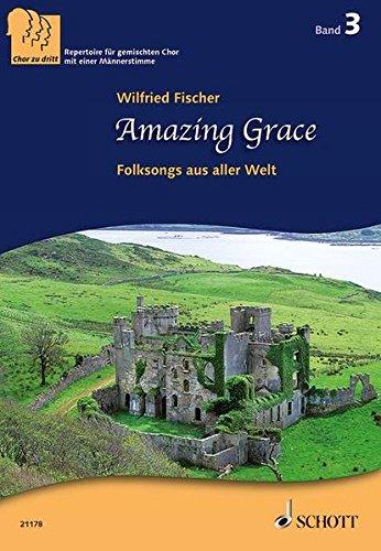 Amazing Grace: Folksongs aus aller Welt. 3-stimmiger gemischter Chor (SABar). Chorpartitur. (Chor zu dritt)