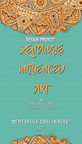 Zentangle Influenced Art: A Zentangle Art Beginners Guide And Zentangle Influenced Art And Design Project (English Edition)