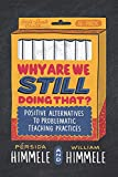 Why Are We Still Doing That?: Positive Alternatives to Problematic Teaching Practices