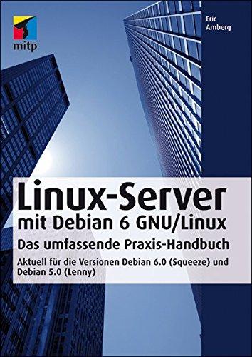 Linux-Server mit Debian 6 GNU/Linux: Das umfassende Praxishandbuch - Aktuell für die Versionen Debian 6.0 (Squeeze) und Debian 5.0 (Lenny) (mitp Professional)