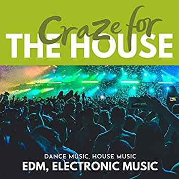 Craze For The House (Dance Music, House Music, EDM, Electronic Music)