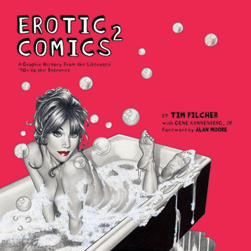 Erotic Comics 2: A Graphic History from the Liberated '70s to the I