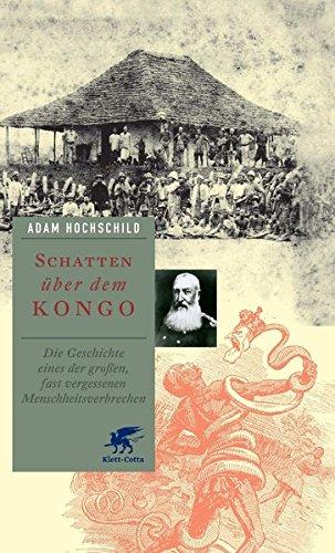 Schatten über dem Kongo: Die Geschichte eines der großen, fast vergessenen Menschheitsverbrechen: Die Geschichte eines der groen, fast vergessenen Menschheitsverbrechen