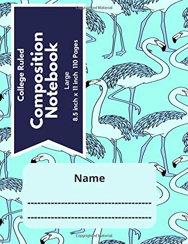 College Ruled Composition Notebook Large 8.5 inch x 11 inch 110 Pages: Primary Composition Notebook| Exercise Notebook| Journal For School| Lined ... 1 Subject| Gift Ideas| Blue Flamingo Pattern