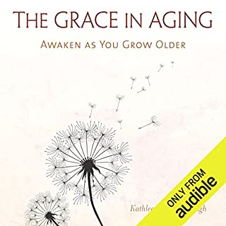 The Grace in Aging     Awaken as You Grow Older              By:                                                                                                                                 Kathleen Dowling Singh                               Narrated by:                                                                                                                                 Constance Jones                      Length: 9 hrs and 1 min     21 ratings     Overall 4.5