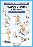 [Allpose Book] A_Life poses (for comic,cartoon,manga,anime,illustration human body pose drawing techniques.) (Allpose Book Drawing Pose Resource : 24 Books Series)