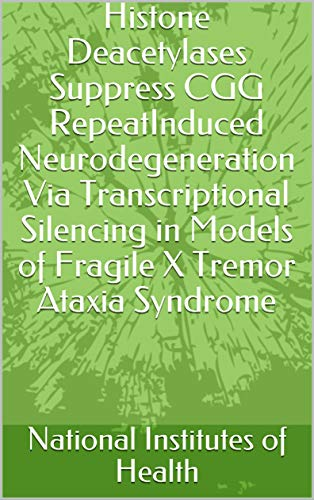 Histone Deacetylases Suppress CGG RepeatInduced Neurodegeneration Via Transcriptional Silencing in Models of Fragile X Tremor Ataxia Syndrome (English Edition)