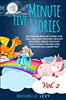 Five Minute Stories: Enchanted Bedtime Stories For Kids, Unicorn, Princess, Dragon and more. Fables and Fairy Tales to Help Children and Toddlers Fall Asleep Fast Vol. 2