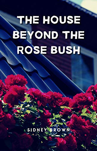 The House Beyond The Rose Bush: A Thrilling Suspense and Crime Fiction Novel (English Edition)