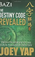 BaZi: The Destiny Code Revealed