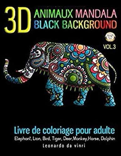MANDALA LIVRE DE COLORIAGE POUR ADULT: 3D ANIMAUX BLACK BACKGROUND MANDALA +50 IMAGES HIGHT QUALETY.