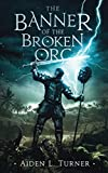 The Banner of the Broken Orc: The Call of the Darkness Saga: Book One