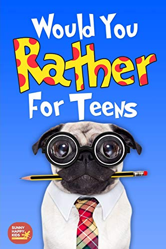 Would You Rather For Teens: The Book of Silly Scenarios, Challenging And Hilarious Questions Designed Especially For Teens That Your Friends And Family Will Love (Game Book Gift Idea)