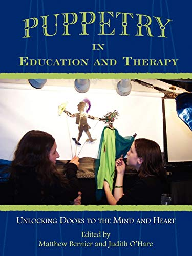 Compare Textbook Prices for Puppetry in Education and Therapy: Unlocking Doors to the Mind and Heart  ISBN 9781420884609 by Edited by Matthew Bernier and Judith O'Hare