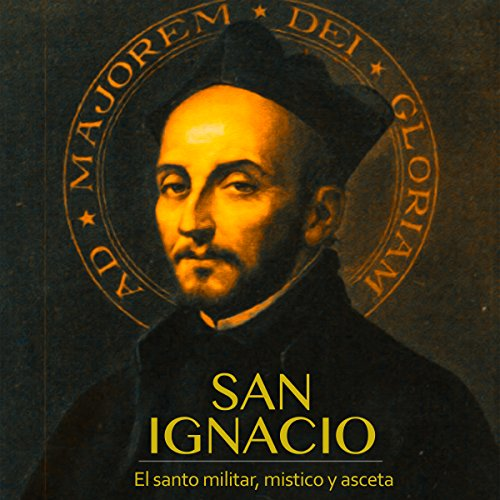 San Ignacio: El santo militar, místico y asceta [Saint Ignacio: Military, Mystic and Ascetic Saint] cover art