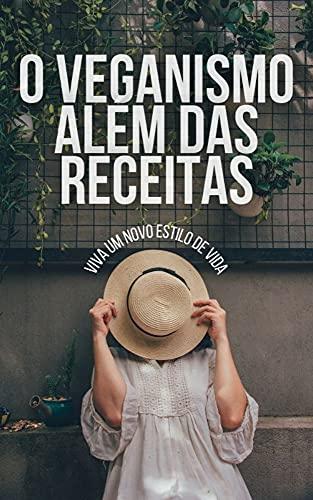 O Veganismo Além das Receitas: Viva um novo estilo de VIDA (Portuguese...