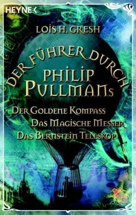 Der Führer durch Philip Pullmans Der Goldene Kompass/Das Magische Messer/Das Bernstein-Teleskop