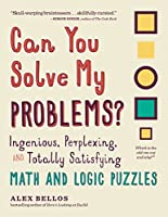 Can You Solve My Problems?: Ingenious, Perplexing, and Totally Satisfying Math and Logic Puzzles (Alex Bellos Puzzle Books)