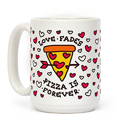LookHUMAN Love Fades, Pizza Is Forever White 15 Ounce Ceramic Coffee Mug