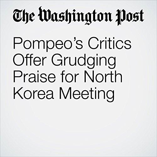 Pompeo's Critics Offer Grudging Praise for North Korea Meeting copertina
