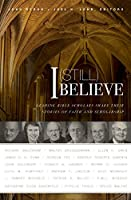 I Still Believe: Leading Bible Scholars Share Their Stories of Faith and Scholarship