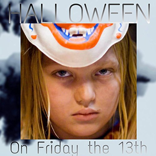 Halloween on Friday the 13th [Explicit]