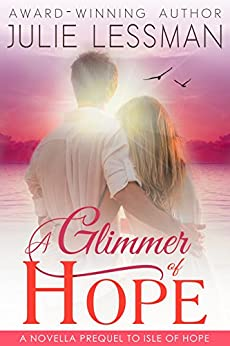 A Glimmer of Hope: A Novella Prequel to Isle of Hope (Edgy Inspirational) by [Julie Lessman]