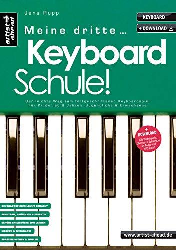 Meine dritte Keyboardschule! Der leichte Weg zum fortgeschrittenen Keyboardspiel für Kinder ab 9 Jahren, Jugendliche & Erwachsene (inkl. Download). Lehrbuch. Keyboardnoten. Spielstücke. Fingerübungen.