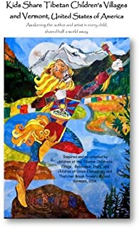 Kids Share Tibetan Children's Villages and Vermont, United States of America: Awakening the author and artist in every chi...